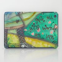 not all who wander iPad Cases featuring Wander by Aimée Wheaton Mixed Media Art & Design