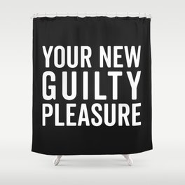 New Guilty Pleasure Funny Quote Shower Curtain