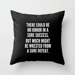 There could be no honor in a sure success but much might be wrested from a sure defeat Throw Pillow
