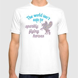 The world isn't safe for sparkly flying horses T-shirt