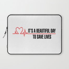 Its A Beautiful Day To Save Lives Laptop Sleeve