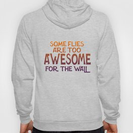 Some Flies Are Too Awesome For The Wall Hoody