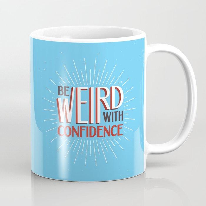 Be Weird With Confidence Coffee Mug