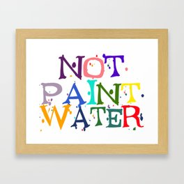 NOT Paint Water Framed Art Print