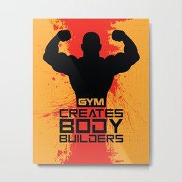 Gym creates bodybuilders Fitness Quote Typography Design Metal Print