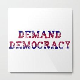 Demand Democracy Protest Metal Print