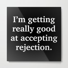 Good At Accepting Rejection Metal Print