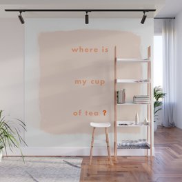 Where is my cup of tea? Wall Mural