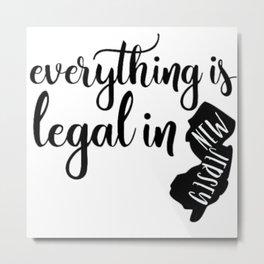 EVERYTHING IS LEGAL Metal Print