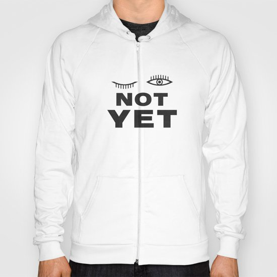 Not Yet Hoody