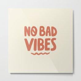 No Bad Vibes Metal Print