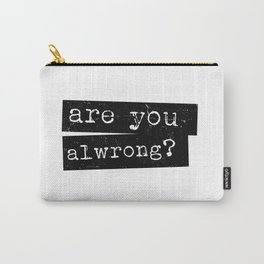 all wrong Carry-All Pouch