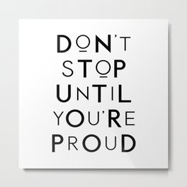 Don't Stop Until You're Proud typography print wall art home decor Metal Print