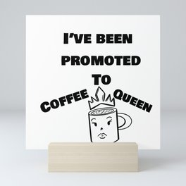 Ive Been Promoted to Coffee Queen Mini Art Print