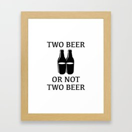 Two Beer Or Not Two Beer Framed Art Print
