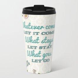 Whatever comes Quote Metal Travel Mug