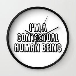 I'm A Contextual Human Being Wall Clock