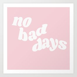 no bad days XI Art Print