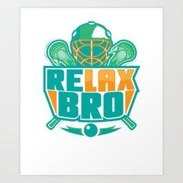 Relax Bro - Lacrosse Art Print
