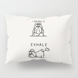 Inhale Exhale Shih Tzu Pillow Sham