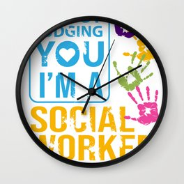 Im Not Judging You Im A Social Worker Gift  Wall Clock