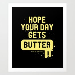 Hope your day get butter Art Print