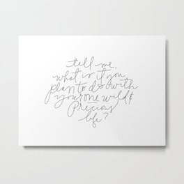 Tell Me -Mary Oliver Metal Print