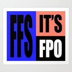 FFS IT'S FPO Art Print