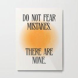 Do Not Fear Metal Print
