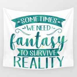 Sometimes We Need Fantasy to Survive Reality (Green) Wall Tapestry
