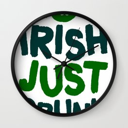 NOT IRISH JUST DRUNK T-SHIRT Wall Clock