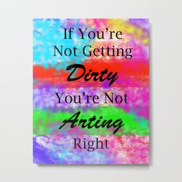 Dirty Arting Metal Print
