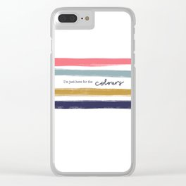 I'm just here for the colours Clear iPhone Case