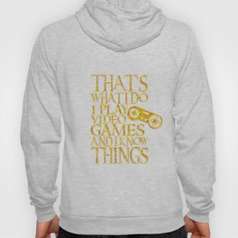 That's What I Do I Play Video Games And I Know Things design Hoody