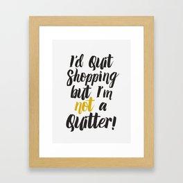 I'd quit, but... Framed Art Print