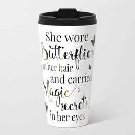 She wore butterflies in her hair and carried magic secrets in her eyes Arundhati Roy Quote Travel Mug