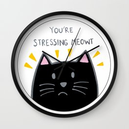 You're stressing meowt Wall Clock