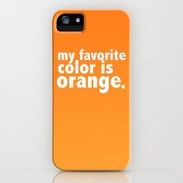 My Favorite Color is ORANGE iPhone Case
