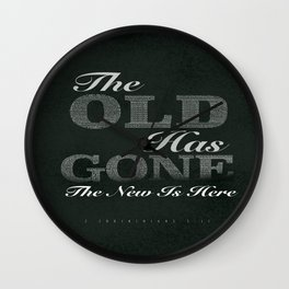 The Old is Gone The New Is Here! Wall Clock