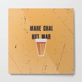 Funny Make Chai Tea Not War QuoteFunny Chai for life Metal Print