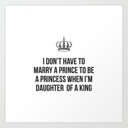 I don't have to marry a prince Art Print