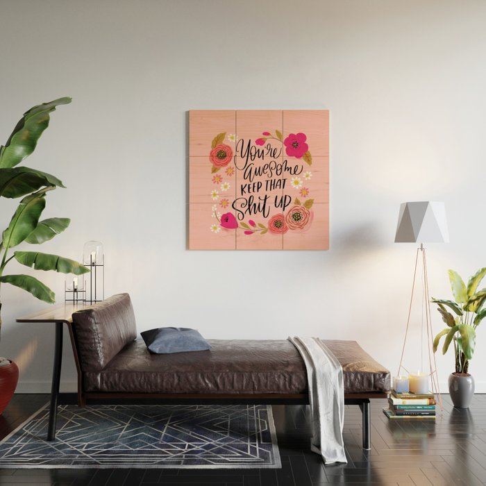 Pretty Sweary: You're Awesome, Keep that Shit Up Wood Wall Art