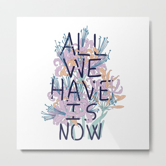 All We Have Is Now Version 2 Metal Print