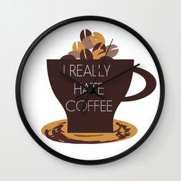 I  HATE COFFEE - anti coffee - I REALLY HATE COFFEE DESIGN Wall Clock