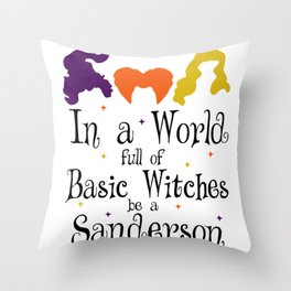 Halloween - In A World Full OF Basic Witches Be A Sanderson Throw Pillow