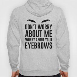 don't worry about me. worry about your eyebrows Hoody