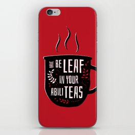 Have Beleaf in Your Abiliteas - Tea Pun iPhone Skin