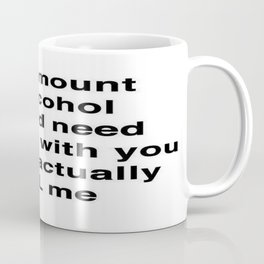 The Amount of Alcohol I Need To Sleep With You Coffee Mug