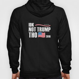 IDK Not Trump Tho 2016 Hoody