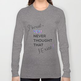 i know , you never thought that i exist Long Sleeve T-shirt